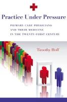 Practice Under Pressure: Primary Care Physicians and Their Medicine in the Twenty-First Century