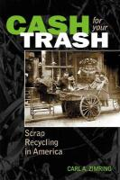 Cash for Your Trash: Scrap Recycling in America - Zimring, Carl A.
