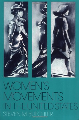 Women's Movements in the United States: Woman Suffrage, Equal Rights, and Beyond - Steven M Buechler