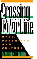 Crossing the Color Line : Race, Parenting, and Culture - Maureen T. Reddy