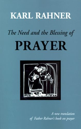 The Need and the Blessing of Prayer - Karl Rahner