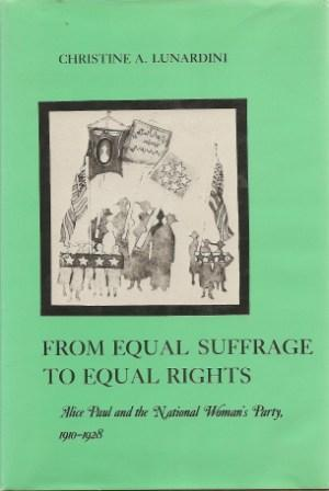 From Equal Suffrage to Equal Rights: Alice Paul and the National Woman's Party, 1910-1928 - Lunardini, Christine