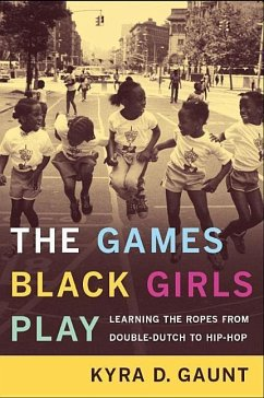 The Games Black Girls Play: Learning the Ropes from Double Dutch to Hip-Hop