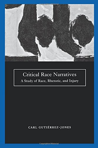 Critical Race Narratives: A Study of Race, Rhetoric and Injury (Critical America) - Carl Gutierrez-Jones