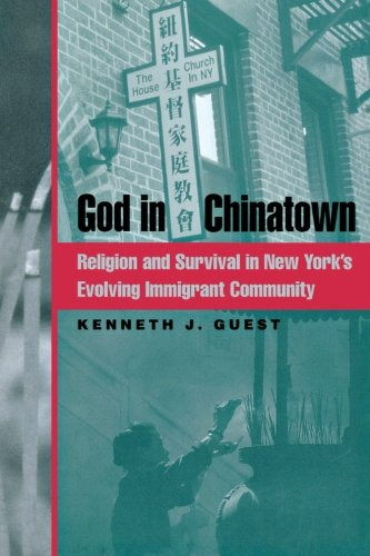 God in Chinatown: Religion and Survival in New York's Evolving Immigrant Community (Religion, Race, and Ethnicity) - Kenneth J. Guest