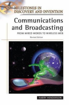 Communications and Broadcasting : From Wired Words to Wireless Web - Harry Henderson