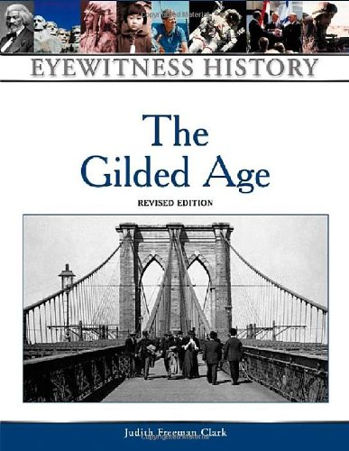 The Gilded Age (Eyewitness History Series) - Judith Freeman Clark; Judith Freeman Clark