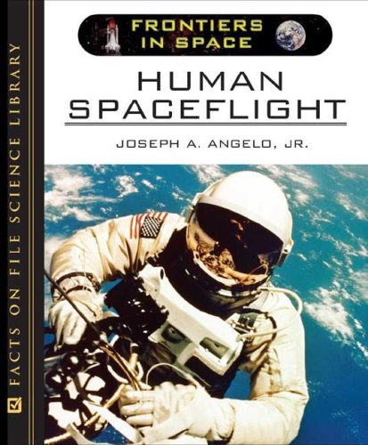 Human Spaceflight (Frontiers in Space) - Joseph A. Angelo