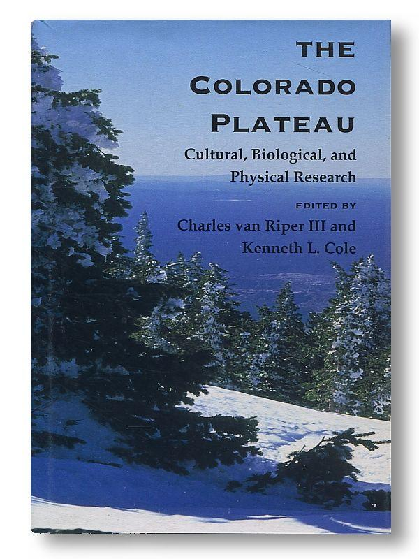 The Colorado Plateau: Cultural, Biological, and Physical Research - Charles Van Ripper III & Kenneth L. Cole (eds)