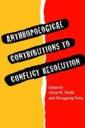 Anthropological Contributions to Conflict Resolution