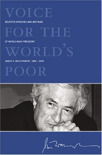 Voice for the World's Poor: Selected Speeches and Writings of World Bank President James D. Wolfensohn, 1995-2005 - James D. Wolfensohn