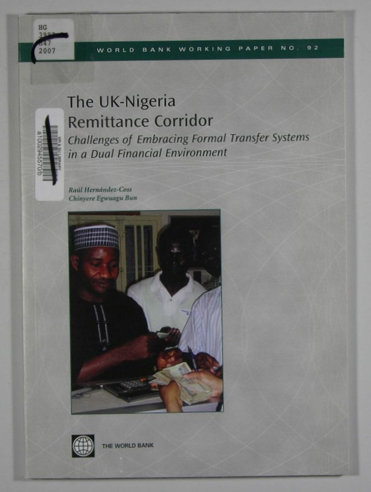 The UK - Nigeria Remittance Corridor: Challenges of Embracing Formal Transfer Systems in a Dual Financial Environment World Bank Working Paper No. 92 - Raúl Hernández-Coss; Chinyere Egwuagu Bun
