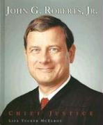 John G. Roberts, Jr.: Chief Justice - McElroy, Lisa Tucker