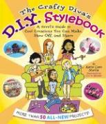 The Crafty Diva's D.I.Y. Stylebook: A Grrrl's Guide to Cool Creations You Can Make, Show Off, and Share