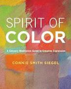 Spirit of Color: A Sensory Meditation Guide to Creative Expression