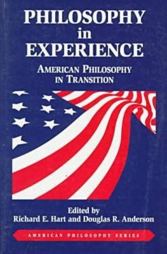 Philosophy in Experience : American Philosophy in Transition - Richard E. Hart; Douglas R. Anderson