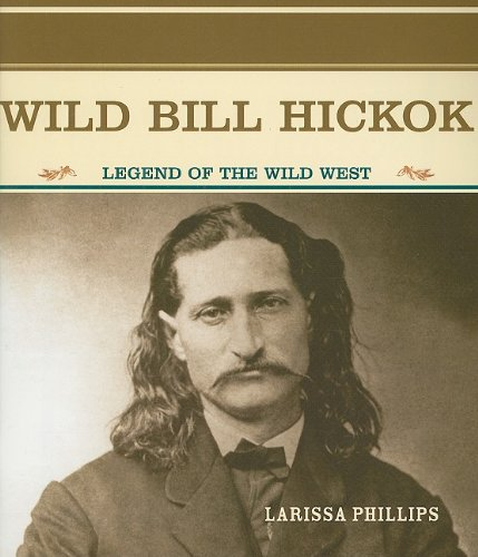 Wild Bill Hickok: Legend of the Wild West (Primary Sources of Famous People in American History) - Larissa Phillips