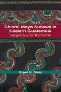 Ch'orti'-Maya Survival in Eastern Guatemala: Indigeneity in Transition