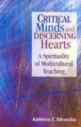 Critical Minds and Discerning Hearts: A Spirituality of Multicultural Teaching - Talvacchia, Kathleen T.