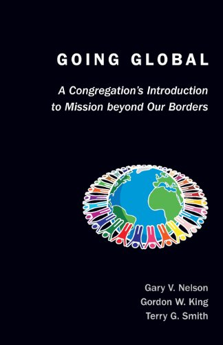 Going Global: A Congregation's Introduction to Mission Beyond Our Borders (TCP The Columbia Partnership Leadership Series) - Rev. Dr. Gary Nelson; Dr. Gordon W. King; Dr. Terry Smith