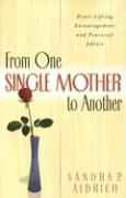From One Single Mother to Another: Heart-Lifting Encouragement and Practical Advice - Aldrich, Sandra P.