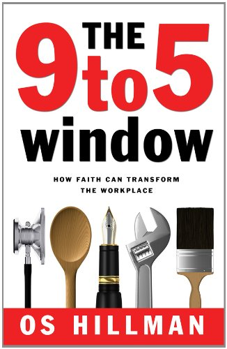 The 9 to 5 Window: How Faith Can Transform the Workplace - Os Hillman