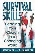 Survival Skills: Leading Your Church in a Changing World - Toler, Stan; Martin, Glen