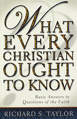 What Every Christian Ought to Know: Basic Answers to Questions of the Faith - Richard S. Taylor
