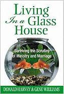 Living in a Glass House: Surviving the Scrutiny of Ministry and Marriage