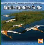 Animales Migratorios: Por Aire = Migrating Animals of the Air - Ball, Jacqueline A.