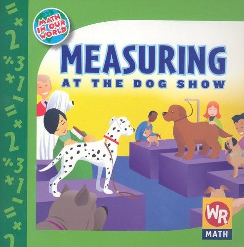 Measuring at the Dog Show (Math in Our World) - Amy Rauen
