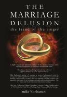 The Marriage Delusion - The Fraud of the Rings? - Buchanan, Mike