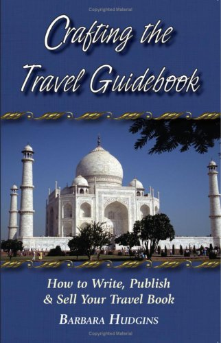 Crafting the Travel Guidebook: How to Write, Publish  &  Sell Your Travel Book - Barbara Hudgins