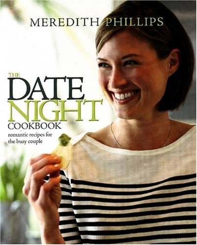 The Date Night Cookbook: 25 Easy-to-Cook Menus for the Busy Couple - Meredith Phillips