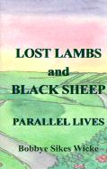 Lost Lambs and Black Sheep: Parallel Lives - Wicke, Bobbye Sikes