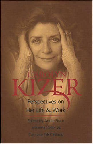 Carolyn Kizer: Perspectives on Her Life  &  Work - Annie Finch; Johanna Keller; Candace McClelland
