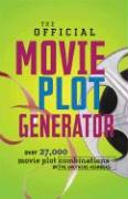 The Official Movie Plot Generator: 27,000 Hilarious Movie Plot Combinations