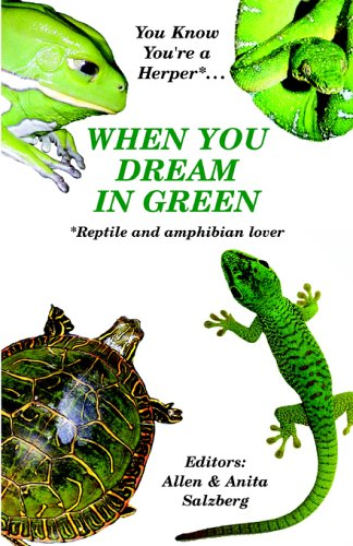 You Know You're a Herper* When You Dream in Green  * Reptile and Amphibian Lover - Allen Salzberg; Anita Salzberg