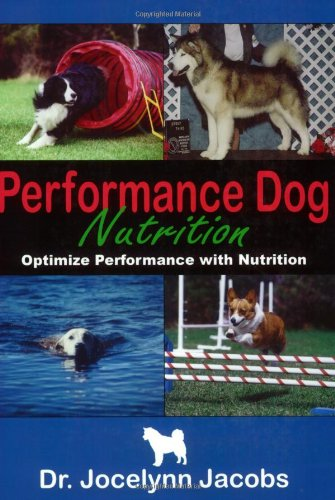 Performance Dog Nutrition: Optimize Performance with Nutrition - Jocelynn Jacobs