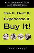 See It, Hear It, Experience It, Buy It: Increase Sales with Digital Signage, Ambiance Marketing, and Electronic Merchandising