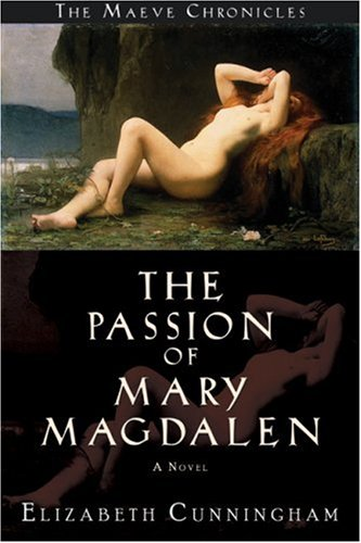 The Passion of Mary Magdalen: A Novel (Maeve Chronicles) - Elizabeth Cunningham