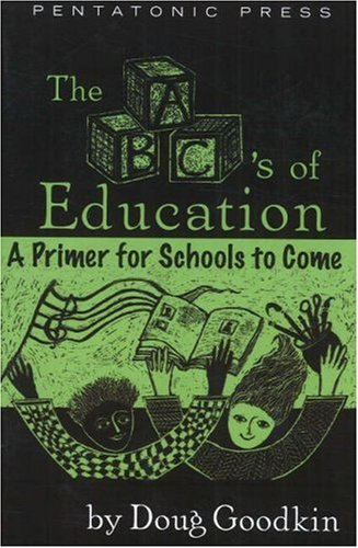 The ABC's of Education: A Primer For Schools to Come - Doug Goodkin
