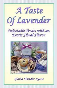 A Taste Of Lavender: Delectable Treats With An Exotic Floral Flavor - Lyons, Gloria Hander