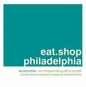 Eat.Shop Philadelphia: The Indispensable Guide to Inspired, Locally Owned Eating and Shopping Establishments