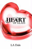 Heart of Glass - Dale, L. A.