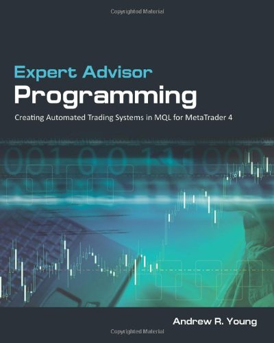 Expert Advisor Programming: Creating Automated Trading Systems in MQL for MetaTrader 4 - Andrew R. Young