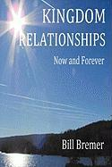 Kingdom Relationships: Now and Forever - Bremer, Bill