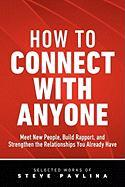 How to Connect with Anyone - Meet New People, Build Rapport, and Strengthen the Relationships You Already Have