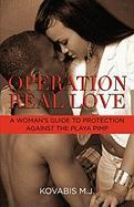 Operation Real Love: A Woman's Guide to Protection Against the Playa Pimp - M. J. , Kovabis
