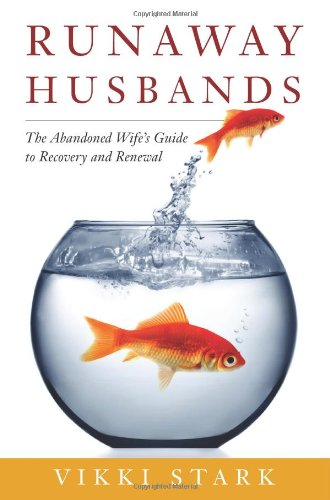 Runaway Husbands: The Abandoned Wife's Guide to Recovery and Renewal - Vikki Stark